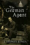 The German Agent: A World War One thriller set in Washington DC