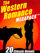 The Western Romance MEGAPACK ®: 20 Classic Tales