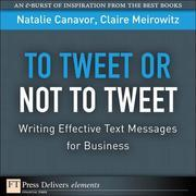To Tweet or Not to Tweet: Writing Effective Text Messages for Business