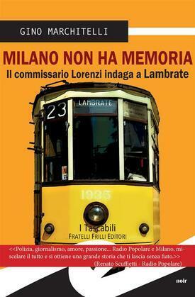 Milano non ha memoria. Il commissario Lorenzi indaga a Lambrate