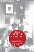 When the Future Disappears: The Modernist Imagination in Late Colonial Korea