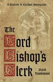 The Lord Bishop's Clerk: A Bradecote & Catchpoll Investigation