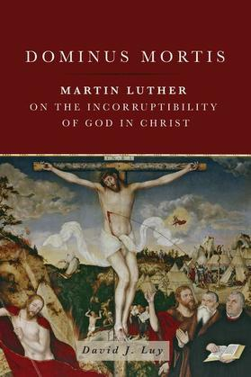 Dominus Mortis: Martin Luther on the Incorruptibility of God in Christ