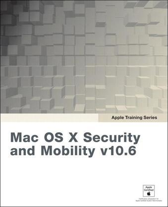 Apple Training Series: Mac OS X Security and Mobility v10.6: A Guide to Providing Secure Mobile Access to Intranet Services Using Mac OS X Server v10.