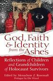 God, Faith & Identity from the Ashes: Reflections of Children and Grandchildren of Holocaust Survivor