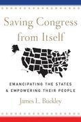 Saving Congress from Itself: Emancipating the States and Empowering Their People