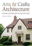 Arts and Crafts Architecture: History and Heritage in New England