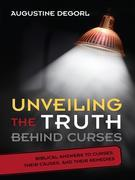 Unveiling the Truth Behind Curses: Biblical Answers to Curses, Their Causes, and Their Remedies