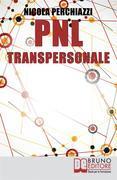 PNL Transpersonale. Come Realizzare una Trasformazione Profonda di Sé e della Propria Vita per Ottenere ciò che più si Desidera - Ebook Italiano Anteprima gratis