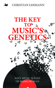 The Key to Music¿s Genetics: Why Music is Part of Being Human