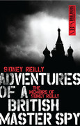 Adventures of a British Master Spy: The Memoirs of Sidney Reilly