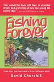 Fishing Forever: Tales from the river bank of a very different kind!