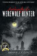 Autobiography of a Werewolf Hunter