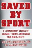 Saved by Sport: 5 Extraordinary Stories of Courage, Triumph, and Finding Your Inner Athlete