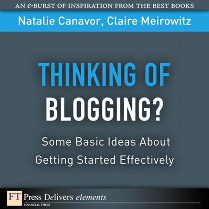 Thinking of Blogging?: Some Basic Ideas About Getting Started Effectively