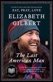 Elizabeth Gilbert - The Last American Man