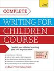 Complete Writing For Children Course: Teach Yourself eBook ePub