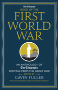 The Telegraph Book of the First World War: An Anthology of the Telegraph's writing from the Great War