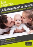Tout savoir sur... Le Marketing de la Famille