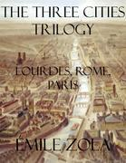 The Three Cities Trilogy: Lourdes, Rome, Paris