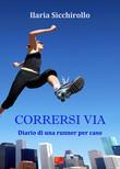 CORRERSI VIA - Diario di una runner per caso