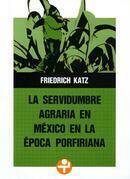 La servidumbre agraria en México en la época porfiriana