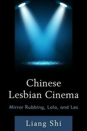 Chinese Lesbian Cinema: Mirror Rubbing, Lala, and Les