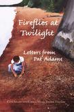 Fireflies at Twilight: Letters of Pat Adams