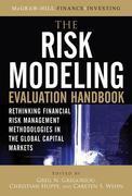 The Risk Modeling Evaluation Handbook: Rethinking Financial Risk Management Methodologies in the Global Capital Markets: Rethinking Financial Risk Man