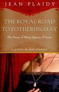 Royal Road to Fotheringhay: A Novel