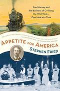 Appetite for America: Fred Harvey and the Business of Civilizing the Wild West--One Meal at a Time
