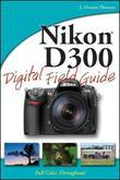 Nikon<sup>®</sup> D300 Digital Field Guide
