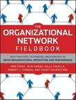 The Organizational Network Fieldbook: Best Practices, Techniques and Exercises to Drive Organizational Innovation and Performance