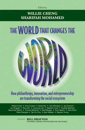 The World That Changes the World: How Philanthropy, Innovation, and Entrepreneurship Are Transforming the Social Ecosystem