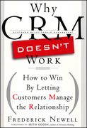 Why CRM Doesn't Work: How to Win by Letting Customers Manange the Relationship