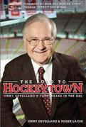 The Road to Hockeytown: Jimmy Devellano's Forty Years in the NHL