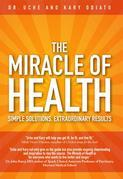 The Miracle of Health: Simple Solutions, Extraordinary Results