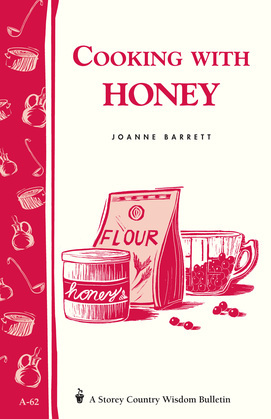 Cooking with Honey: Storey Country Wisdom Bulletin A-62