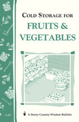 Cold Storage for Fruits &amp; Vegetables: Storey Country Wisdom Bulletin A-87