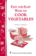 Fast and Easy Ways to Cook Vegetables: Storey Country Wisdom Bulletin A-105