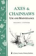 Axes &amp; Chainsaws: Use and Maintenance / A Storey Country Wisdom Bulletin  A-13