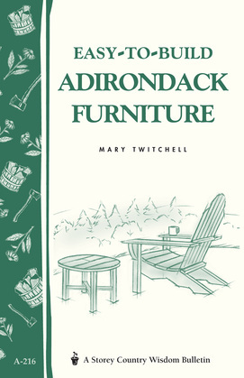 Easy-To-Build Adirondack Furniture: Storey's Country Wisdom Bulletin A-216