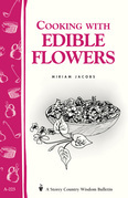 Cooking with Edible Flowers: Storey Country Wisdom Bulletin A-223