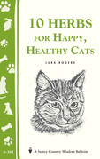 10 Herbs for Happy, Healthy Cats: (Storey's Country Wisdom Bulletin A-261)