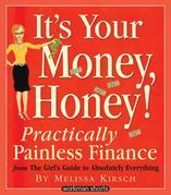 It's Your Money, Honey!: Practically Painless Finance From The Girl's Guide To Absolutely Everything: A Workman Short