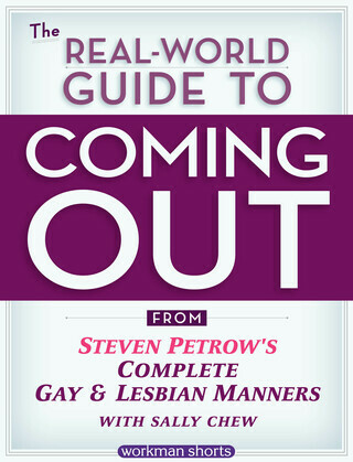 The Real-World Guide to Coming Out: From Steven Petrow's Complete Gay & Lesbian Manners: A Workman Short
