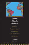 Black Atlantic Religion: Tradition, Transnationalism, and Matriarchy in the Afro-Brazilian Candomble