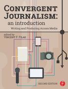 Convergent Journalism: An Introduction: Writing and Producing Across Media