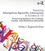 Teaching Discipline-Specific Literacies in Grades 6-12: Preparing Students for College, Career, and Workforce Demands