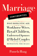 Marriage Confidential: Love in the Post-Romantic Age